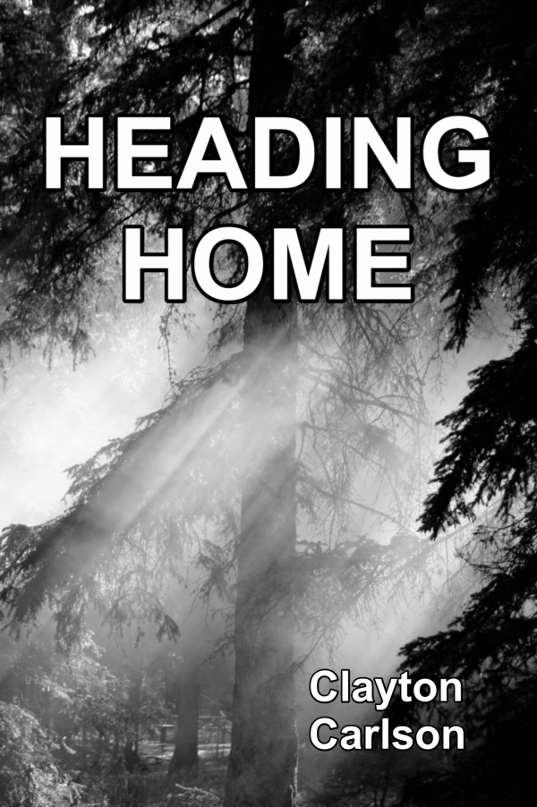 Heading Home, author Clayton CArlson, front cover photography by Lawrence Kessler.